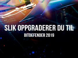 Slik oppgraderer du til Bitdefender 2019