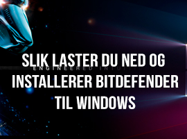 Slik laster du ned og installerer Bitdefender til Windows